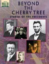Beyond the Cherry Tree: Stories of the Presidents - Anne Schraff