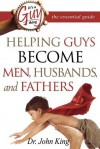 It's a Guy Thing: Helping Guys Become Men, Husbands And Fathers - John King