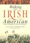 Making the Irish American: History and Heritage of the Irish in the United States - J.J. Lee, Marion Casey