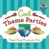 Cool Theme Parties: Perfect Party Planning for Kids (Cool Parties) - Karen Latchana Kenney