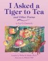 I Asked a Tiger to Tea: And Other Poems - Ivy O. Eastwick, Walter B. Barbe