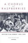 A Chorus Of Raspberries: British Film Comedy 1929-1939 - David Sutton
