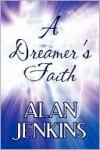A Dreamer's Faith - Alan Jenkins