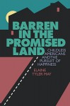 Barren in the Promised Land: Childless Americans and the Pursuit of Happiness - Elaine T. May, Ellen Levine