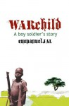 War Child: A Boy Soldier's Story: A Boy Soldier's Story - Emmanuel Jal
