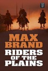 Riders of the Plains - Max Brand