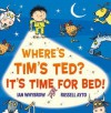 Where's Tim's Ted? It's Time for Bed! - Ian Whybrow, Russell Ayto