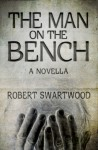 The Man on the Bench (Novella): A Tale of Suspense - Robert Swartwood