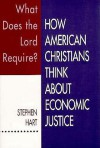 What Does the Lord Require?: How American Christians Think about Economic Justice - Stephen Hart