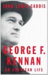 George F. Kennan: An American Life - John Lewis Gaddis
