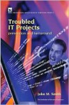 Troubled It Projects: Prevention and Turnaround - John Smith, Peter McKee