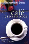 The New York Times Café Crosswords: Light and Easy Puzzles - The New York Times, Will Shortz