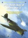 P-36 Hawk Aces of World War 2 - Lionel Persyn, Kari Stenman, Andrew Thomas