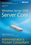Windows Server® 2008 Server Core Administrator's Pocket Consultant (Microsoft Windows Server) - Mitch Tulloch