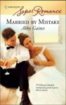 Married by Mistake (Super Romance) - Abby Gaines