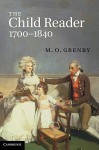 The Child Reader, 1700-1840 - M.O. Grenby