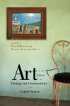 Art in the Lives of Immigrant Communities in the United States - Paul DiMaggio, Patricia Fernández-Kelly, Patricia Fernandez-Kelly, Gilberto Cardenas