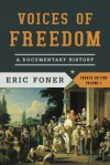 Voices of Freedom: A Documentary History (Fourth Edition) (Vol. 1) (Voices of Freedom (WW Norton)) - Eric Foner