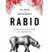Rabid: A Cultural History of the World's Most Diabolical Virus - Bill Wasik, Monica Murphy, Johnny Heller