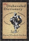 The Disheveled Dictionary: A Curious Caper Through Our Sumptuous Lexicon - Karen Elizabeth Gordon