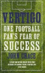 Vertigo: One Football Fan's Fear of Success - John Crace