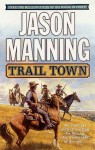 Trail Town - Jason Manning