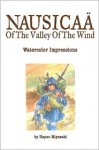The Art of Nausicaä of the Valley of the Wind: Watercolor Impressions - Hayao Miyazaki, Eric Searleman