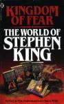 Kingdom of Fear: The World of Stephen King - Tim Underwood, Chuck Miller