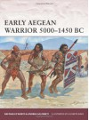 Early Aegean Warrior 5000-1450 BC - Raffaele DiAmato, Giuseppe Rava