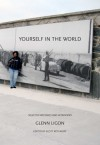 Yourself in the World: Selected Writings and Interviews - Glenn Ligon, Scott Rothkopf