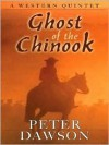 Ghost of the Chinook: A Western Quintet - Peter Dawson