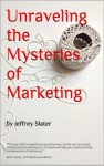 Unraveling The Mysteries of Marketing - Jeffrey Slater