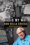 Radio My Way: Featuring Celebrity Profiles from Jazz, Opera, the American Songbook and More - Ron Della Chiesa, Erica Ferencik