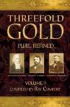 Threefold Gold, Volume 1: Pure. Refined. - Ray Comfort