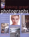 Taking Great Photographs: How to Get the Best Picture, Every Time, with Every Camera - John Freeman