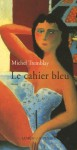 Le cahier bleu - Michel Tremblay