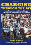 Charging Through the AFL: Los Angeles and San Diego Chargers' Football in the 1960s - Todd Tobias, Todd Tobias