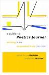 A Guide to Poetics Journal: Writing in the Expanded Field, 1982-1998 - Lyn Hejinian, Barrett Watten