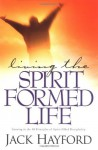 Living the Spirit-Formed Life: Growing in the 10 Principles of Spirit-Filled Discipleship - Jack W. Hayford