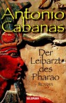 Der Leibarzt Des Pharao Roman - Antonio Cabanas, Roberto de Hollanda