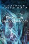 Die Rettung Raphael Santiagos (Die Chroniken des Magnus Bane #6) - Ulrike Köbele, Rees Brennan, Sarah, Cassandra Clare