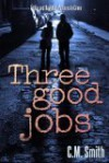 Three Good Jobs - C.M. Smith
