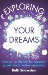 Exploring Your Dreams: How to use dreams for personal growth and creative inspiration - Ruth Snowden