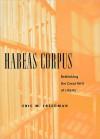 Habeas Corpus: Rethinking the Great Writ of Liberty - Eric Freedman