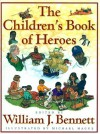 The Children's Book of Heroes - William J. Bennett, Michael Hague