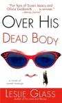Over His Dead Body: A Novel of Sweet Revenge - Leslie Glass