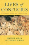 Lives of Confucius: Civilization's Greatest Sage Through the Ages - Michael Nylan, Thomas Wilson