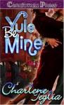 Yule Be Mine - Charlene Teglia