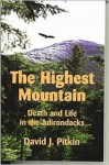 The Highest Mountain: Death and Life in the Adirondacks - David J. Pitkin