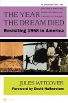 The Year the Dream Died: Revisiting 1968 in America - Jules Witcover